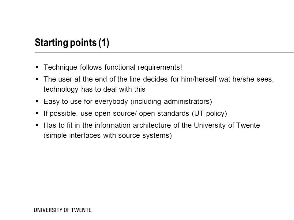 Starting points (1) Technique follows functional requirements!