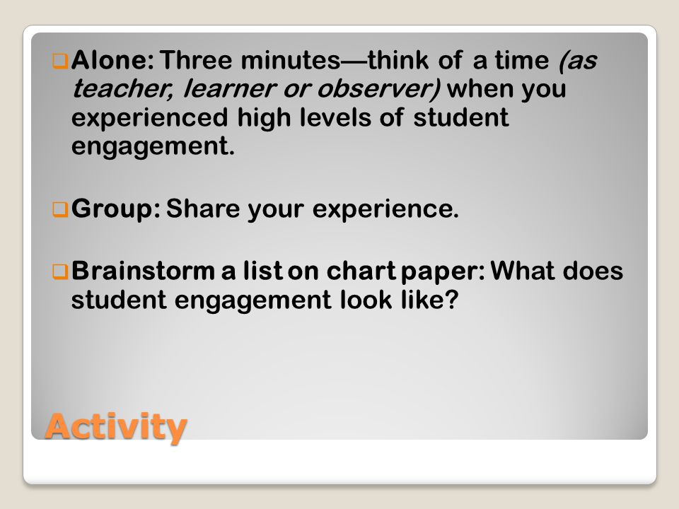 Alone: Three minutes—think of a time (as teacher, learner or observer) when you experienced high levels of student engagement.