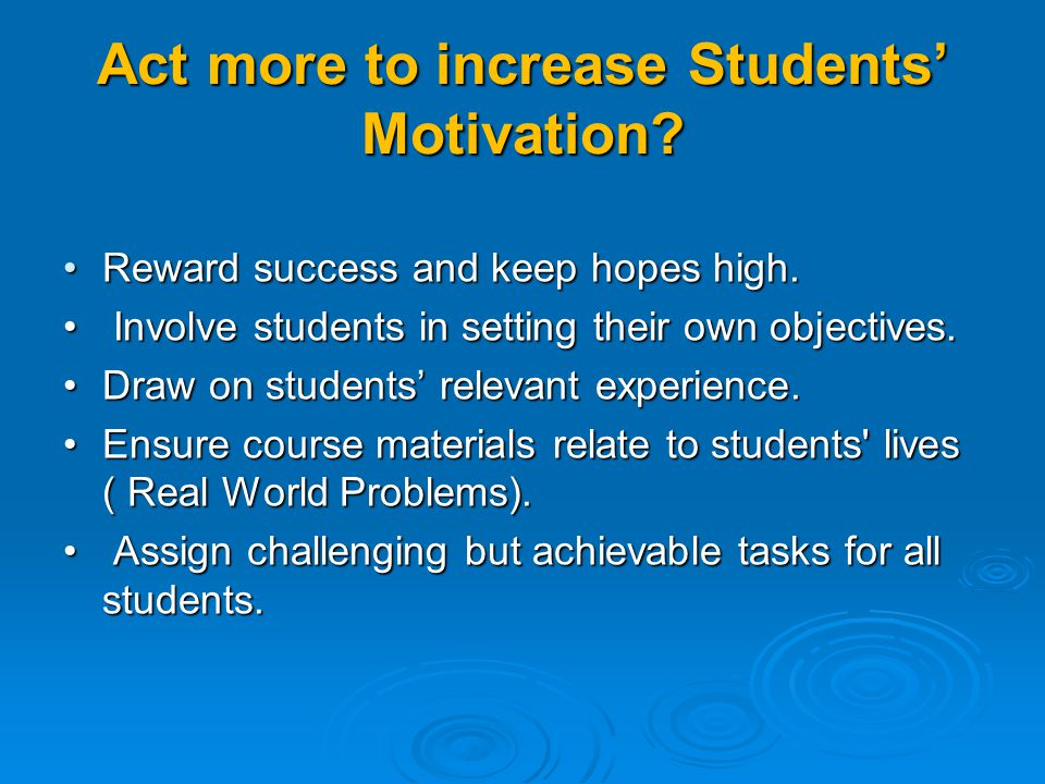 Act more to increase Students' Motivation