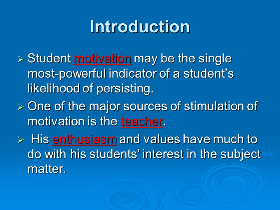 Introduction Student motivation may be the single most-powerful indicator of a student's likelihood of persisting.