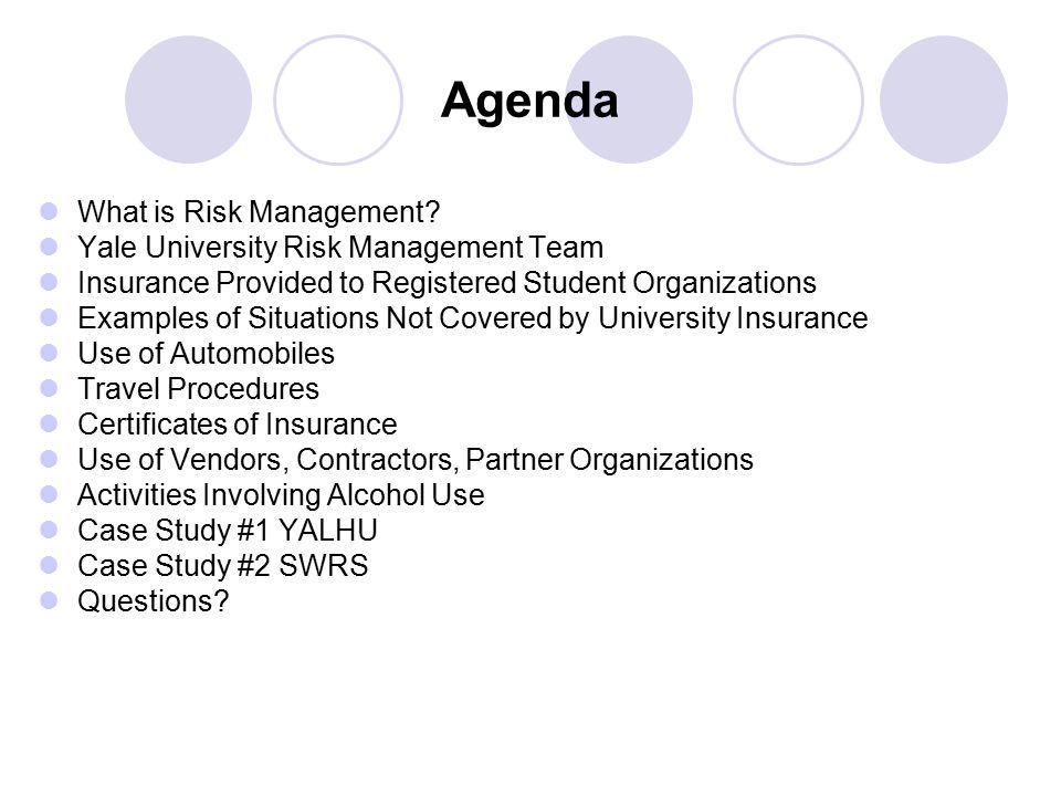 Agenda What is Risk Management Yale University Risk Management Team