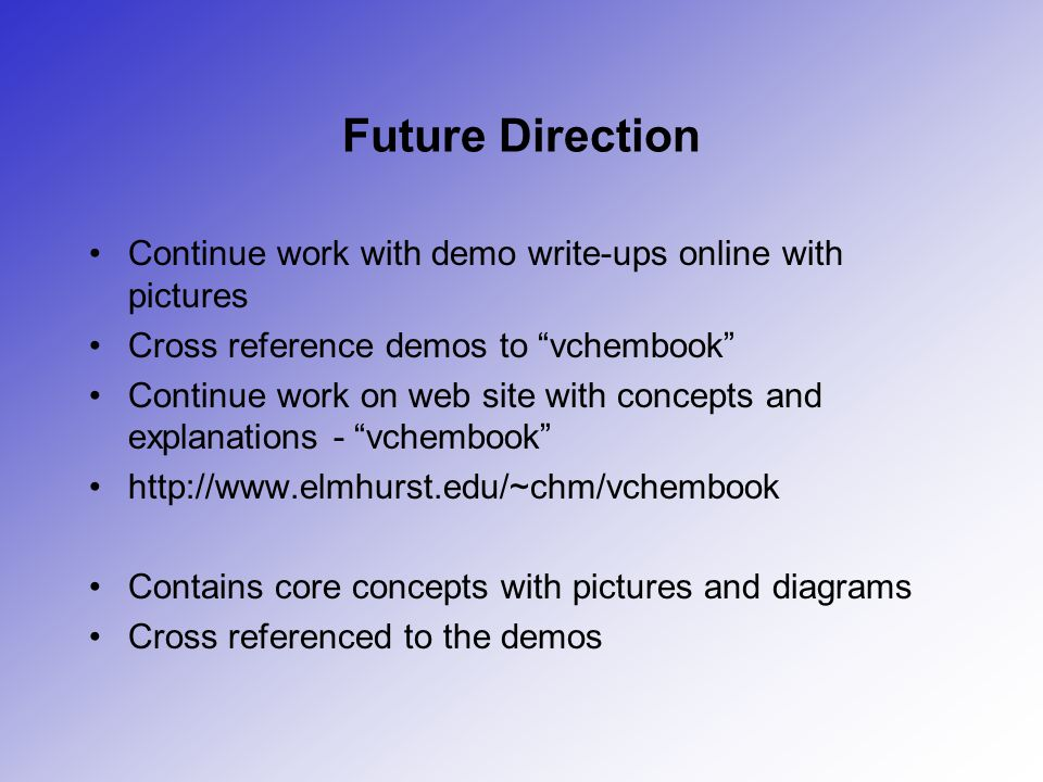 Future Direction Continue work with demo write-ups online with pictures. Cross reference demos to vchembook