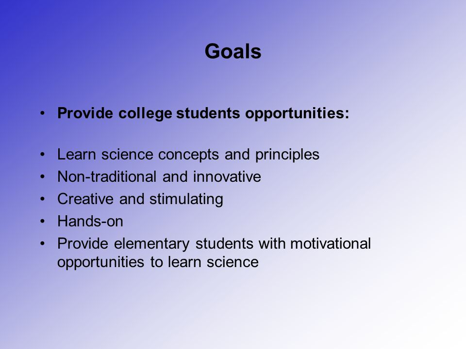Goals Provide college students opportunities: