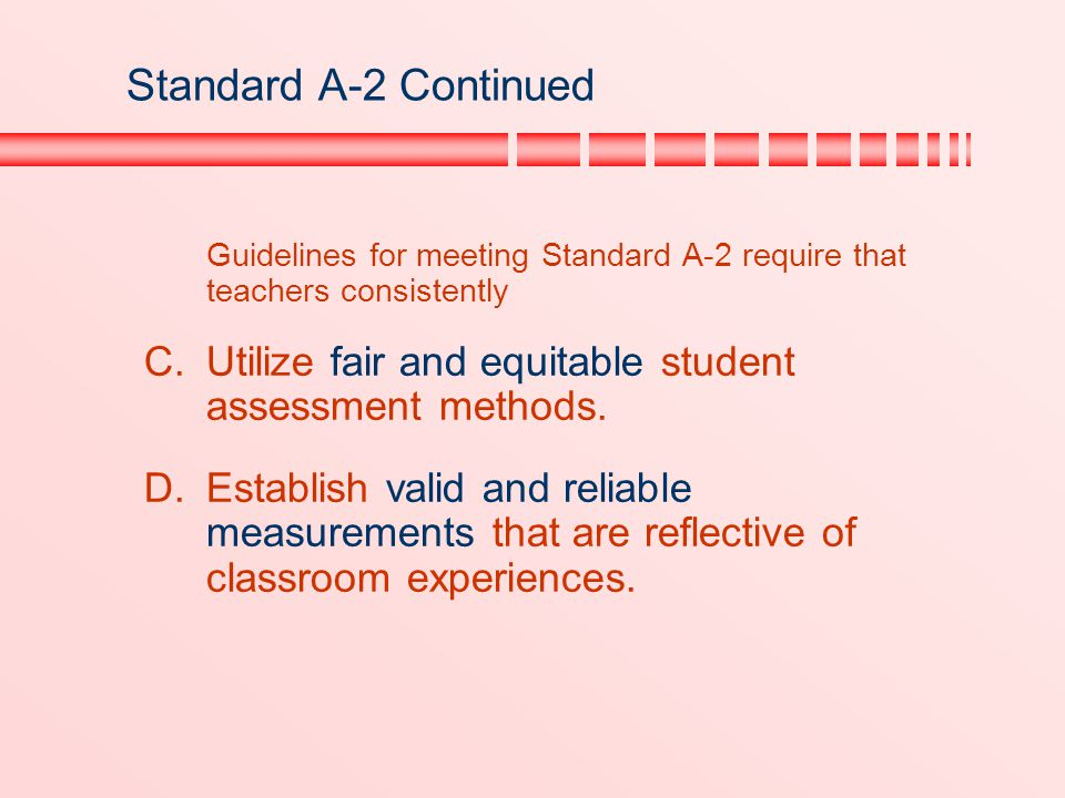 Standard A-2 Continued Guidelines for meeting Standard A-2 require that teachers consistently.