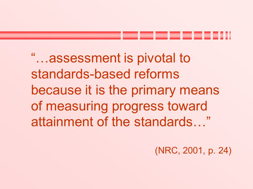 …assessment is pivotal to standards-based reforms because it is the primary means of measuring progress toward attainment of the standards…