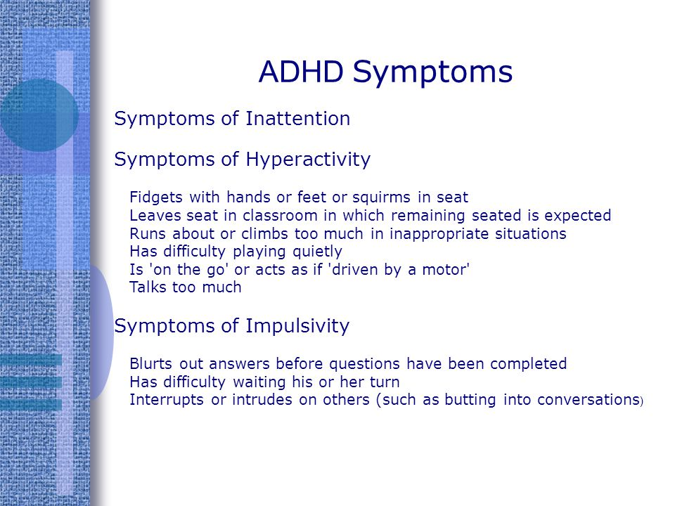 Symptoms of Inattention Symptoms of Hyperactivity