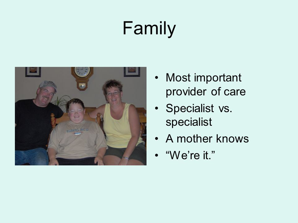 Family Most important provider of care Specialist vs. specialist