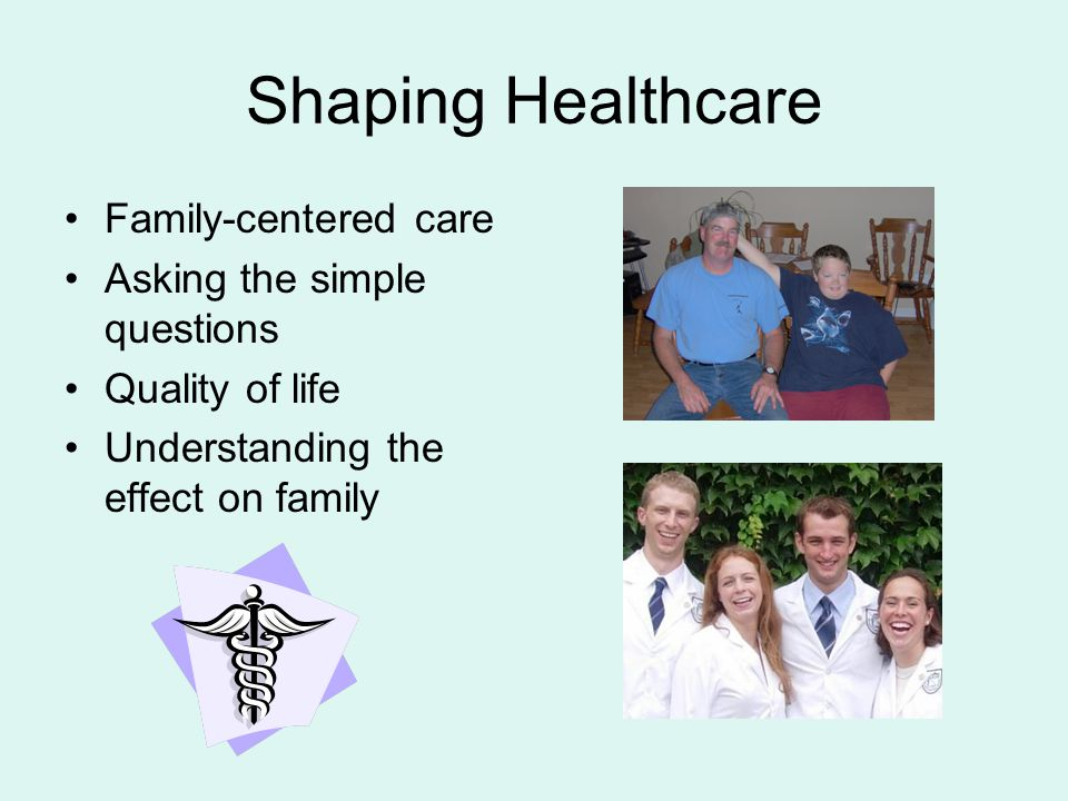Shaping Healthcare Family-centered care Asking the simple questions
