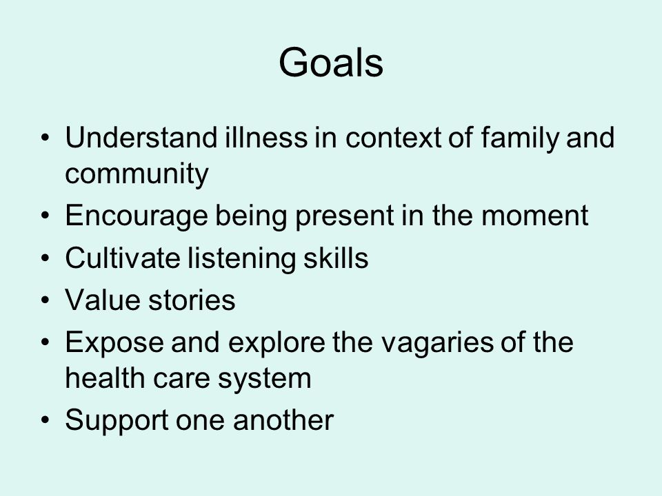 Goals Understand illness in context of family and community