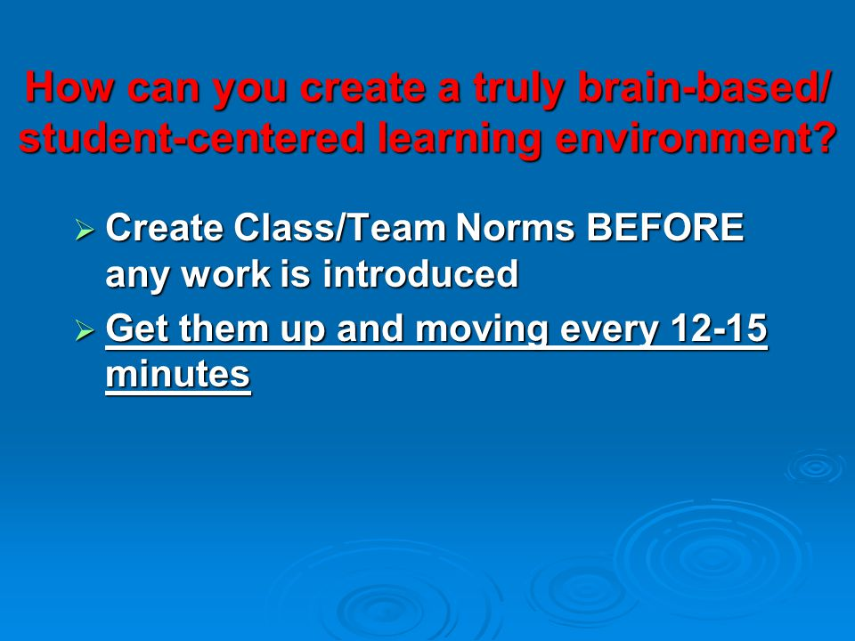 How can you create a truly brain-based/ student-centered learning environment