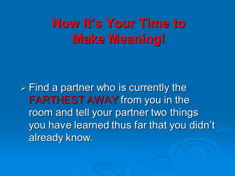Now It's Your Time to Make Meaning!