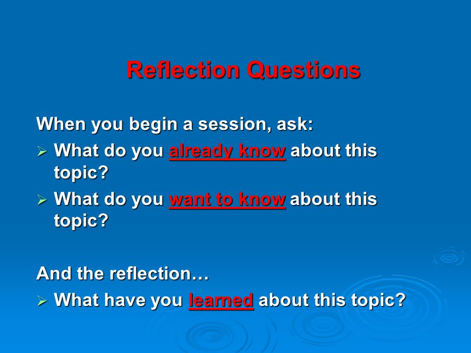 Reflection Questions When you begin a session, ask: