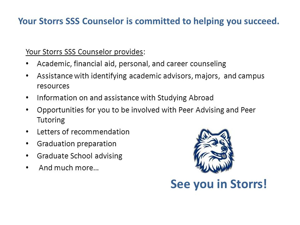Your Storrs SSS Counselor is committed to helping you succeed.