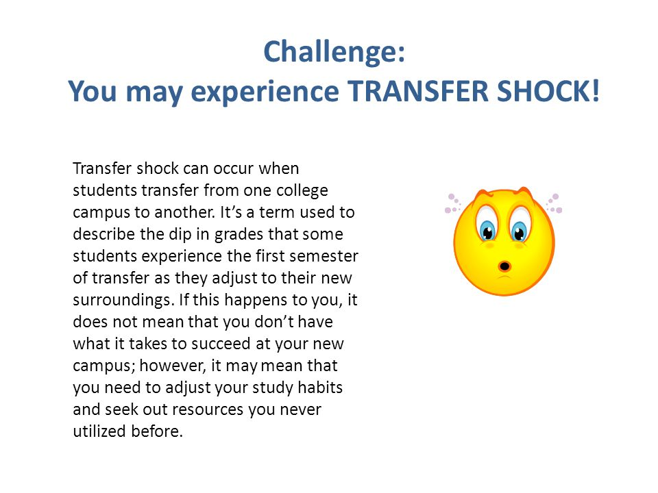 You may experience TRANSFER SHOCK!