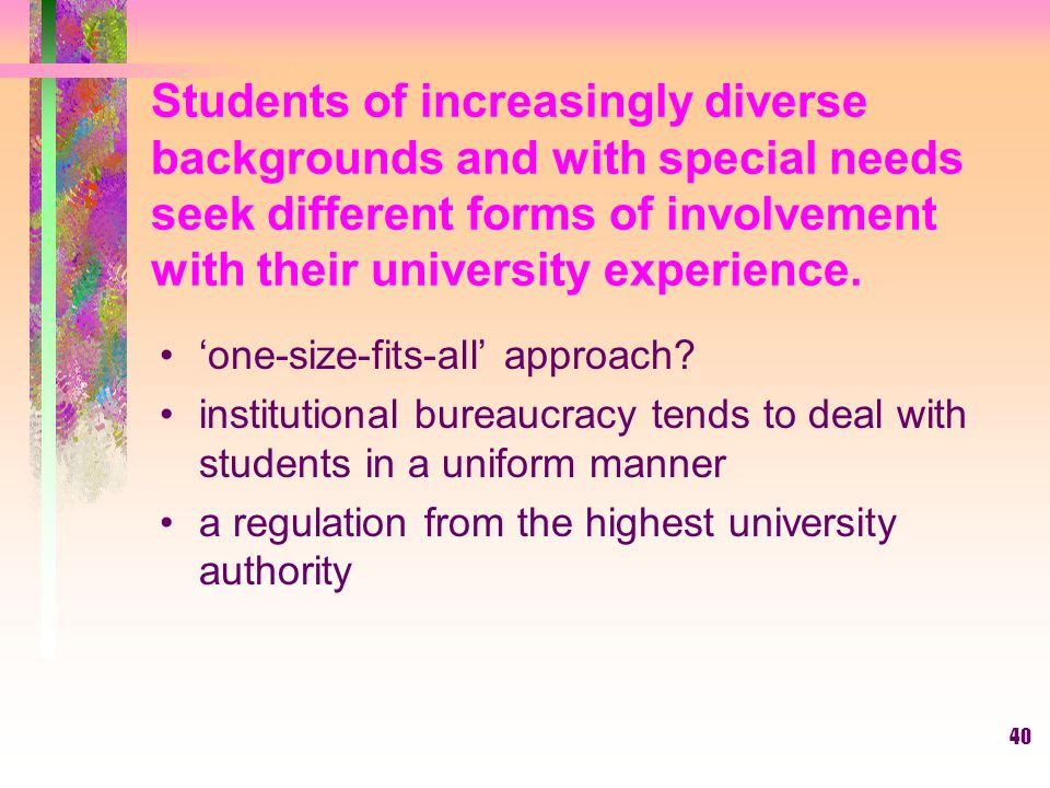Students of increasingly diverse backgrounds and with special needs seek different forms of involvement with their university experience.
