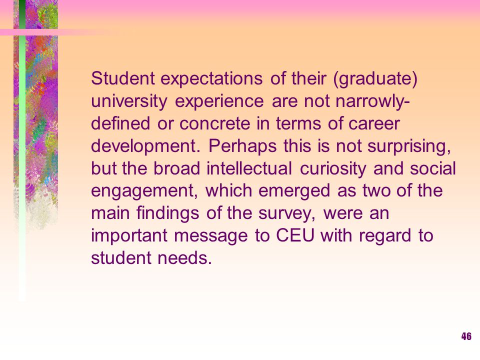 Student expectations of their (graduate) university experience are not narrowly-defined or concrete in terms of career development.