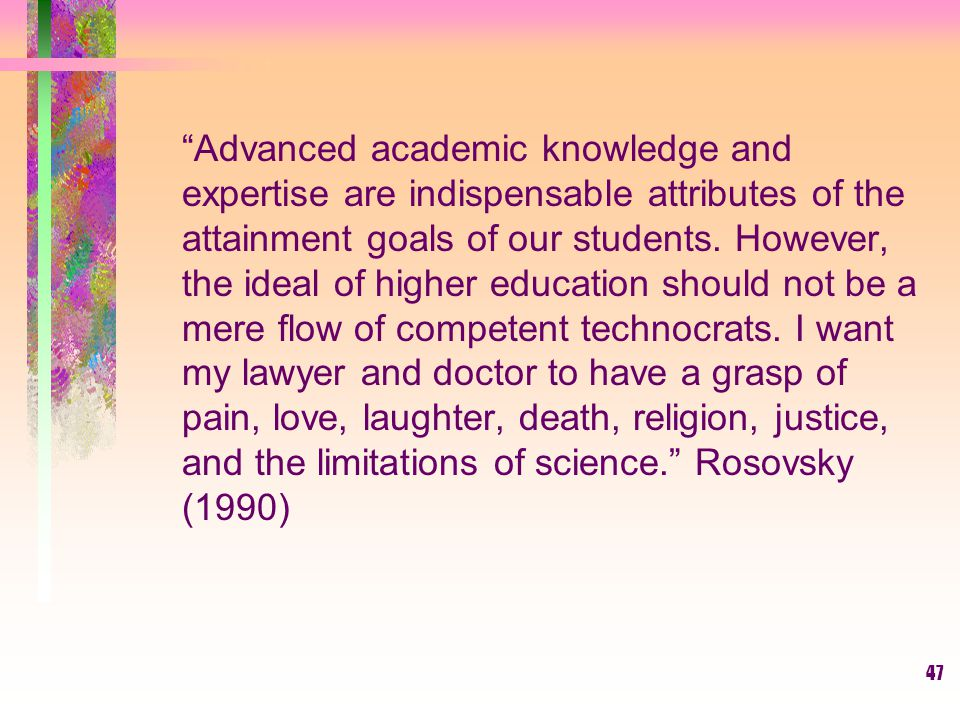 Advanced academic knowledge and expertise are indispensable attributes of the attainment goals of our students.