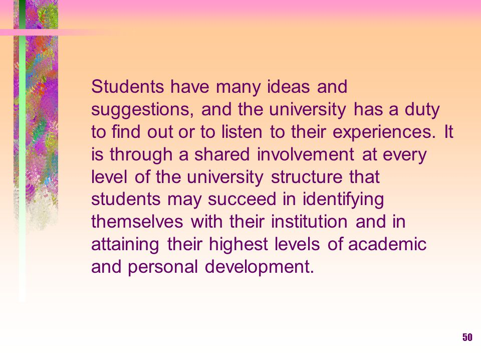 Students have many ideas and suggestions, and the university has a duty to find out or to listen to their experiences.