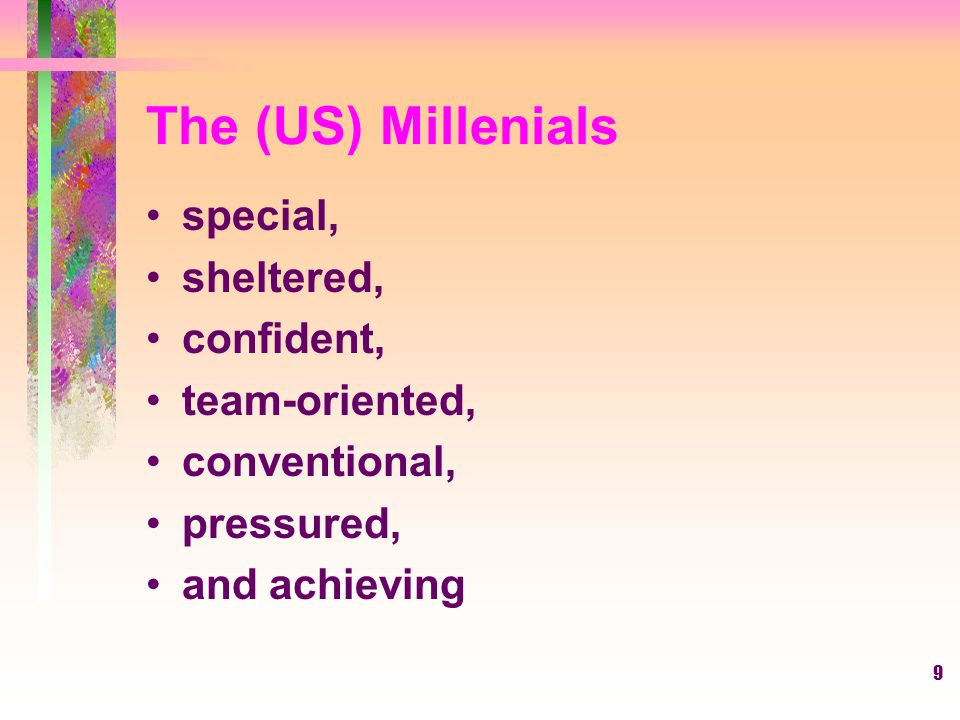 The (US) Millenials special, sheltered, confident, team-oriented,
