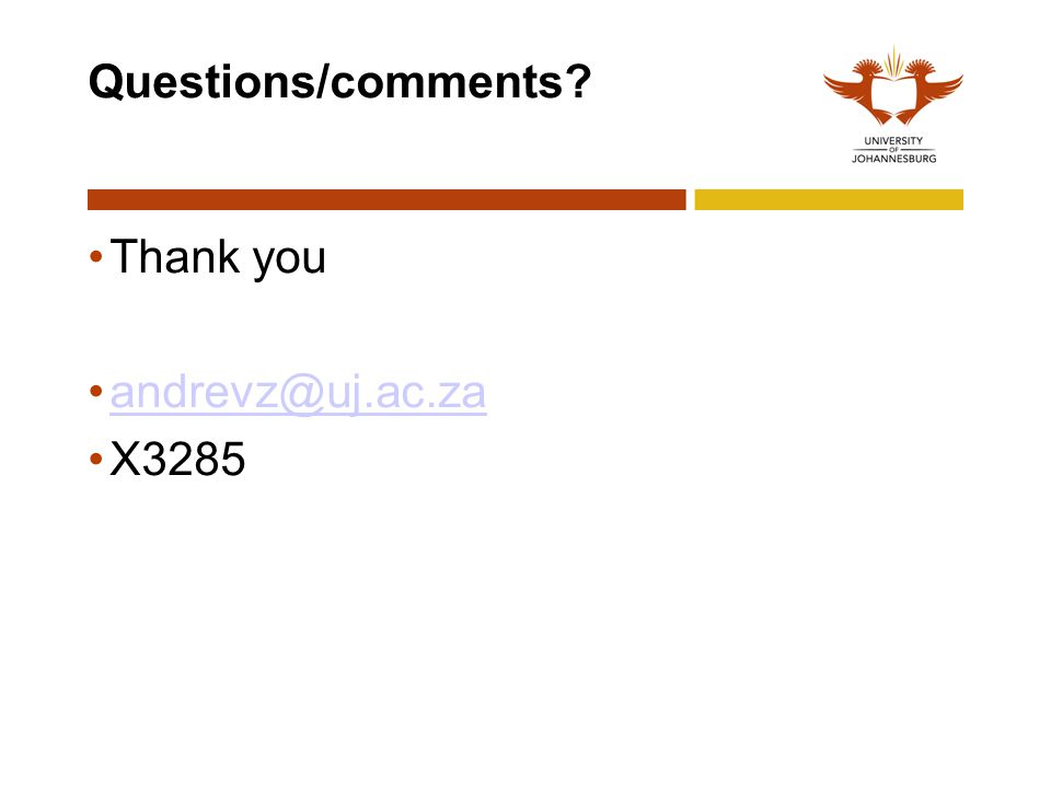 Questions/comments Thank you andrevz@uj.ac.za X3285