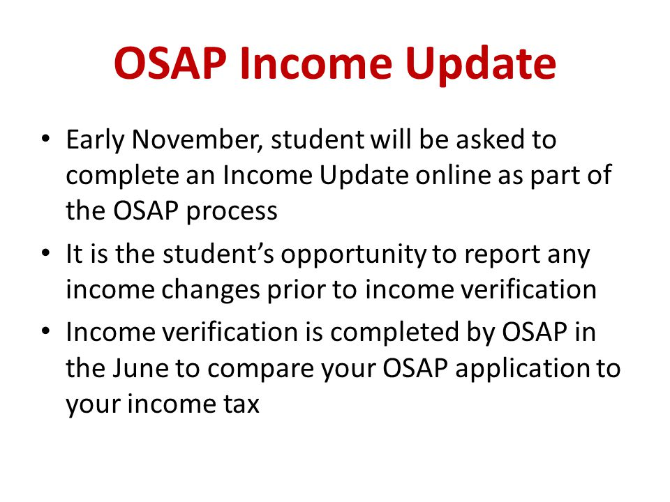 OSAP Income Update Early November, student will be asked to complete an Income Update online as part of the OSAP process.