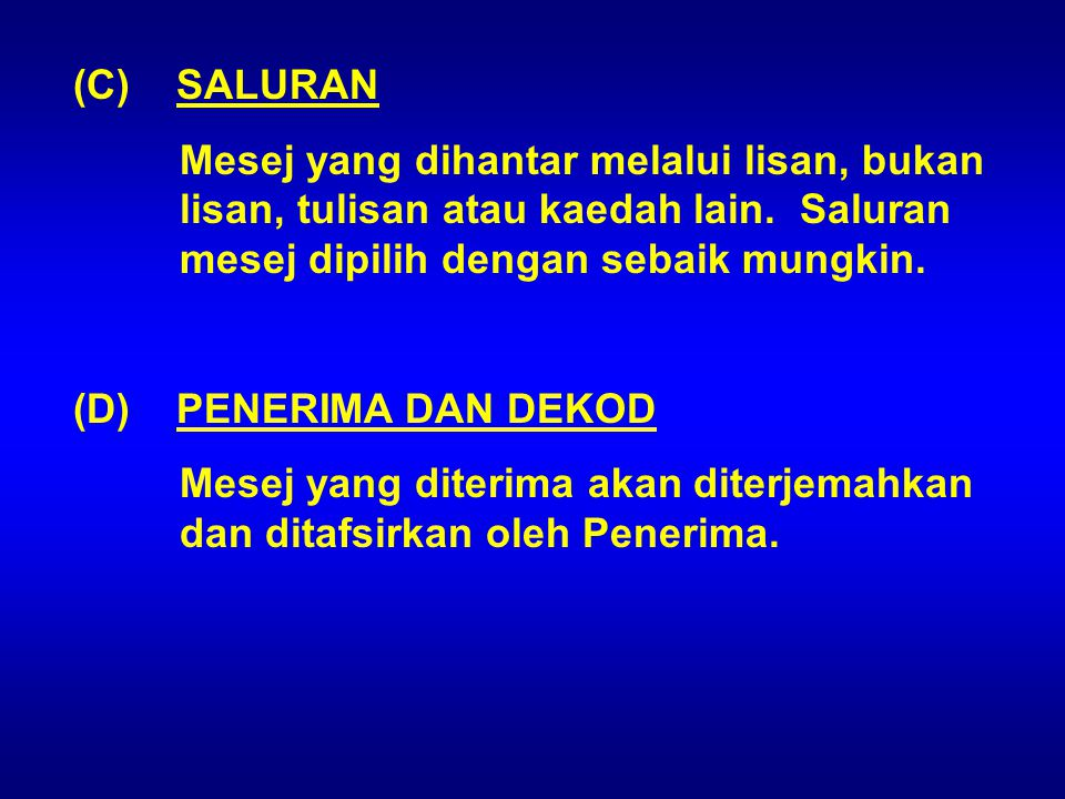(C) SALURAN Mesej yang dihantar melalui lisan, bukan lisan, tulisan atau kaedah lain. Saluran mesej dipilih dengan sebaik mungkin.