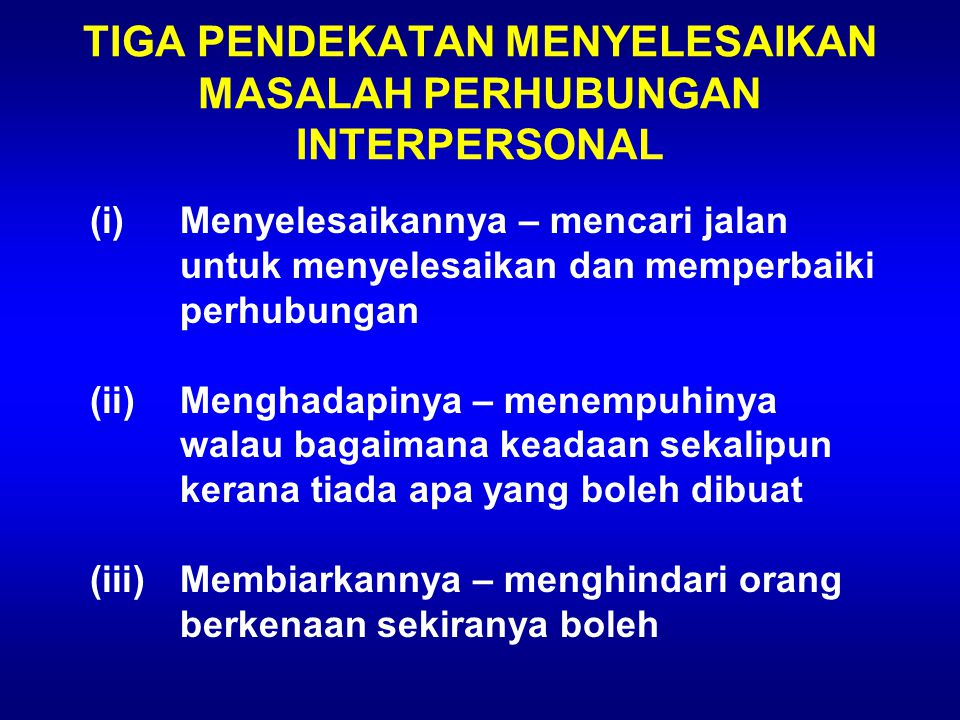TIGA PENDEKATAN MENYELESAIKAN MASALAH PERHUBUNGAN INTERPERSONAL