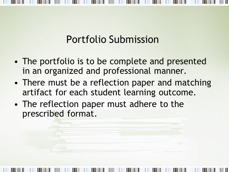 Portfolio Submission The portfolio is to be complete and presented in an organized and professional manner.
