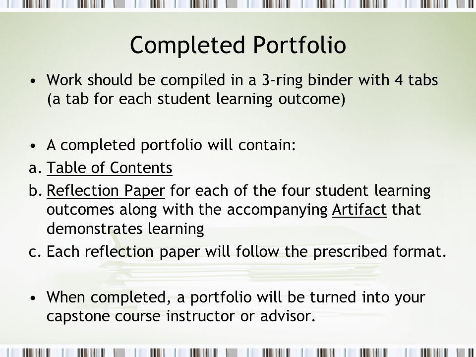 Completed Portfolio Work should be compiled in a 3-ring binder with 4 tabs (a tab for each student learning outcome)