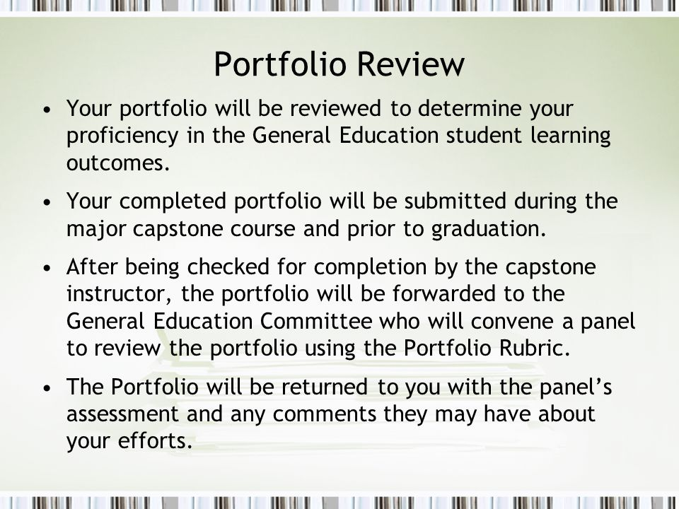 Portfolio Review Your portfolio will be reviewed to determine your proficiency in the General Education student learning outcomes.
