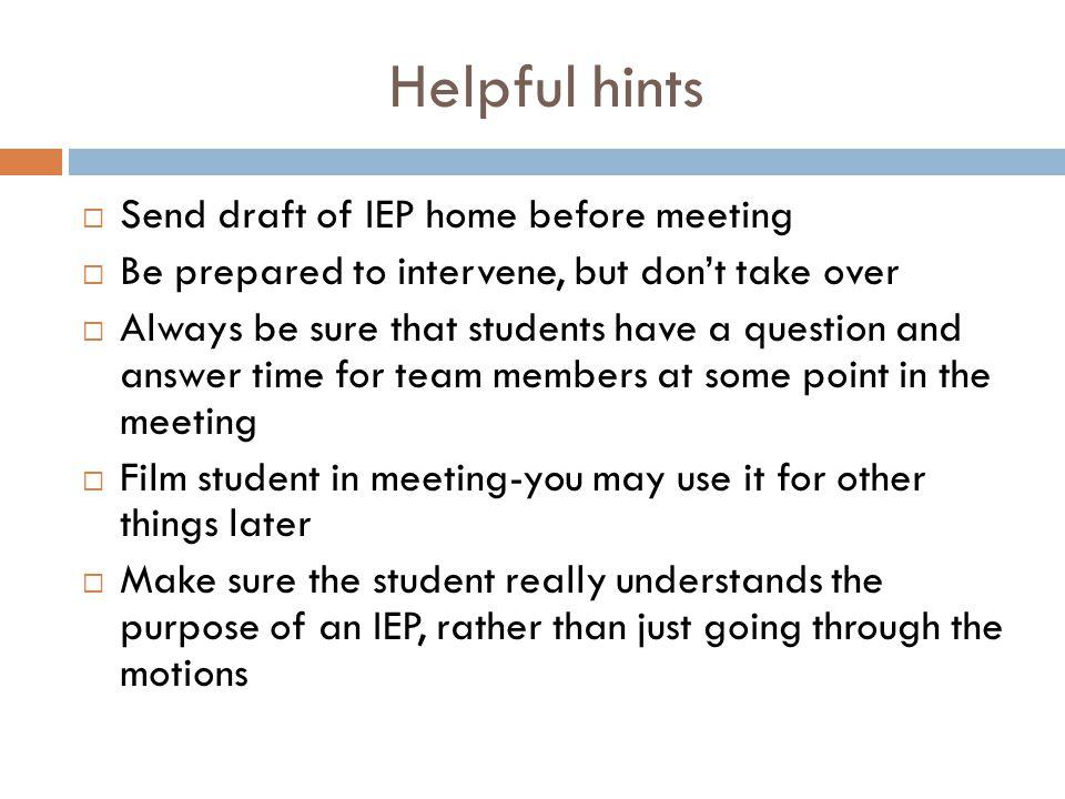 Helpful hints Send draft of IEP home before meeting