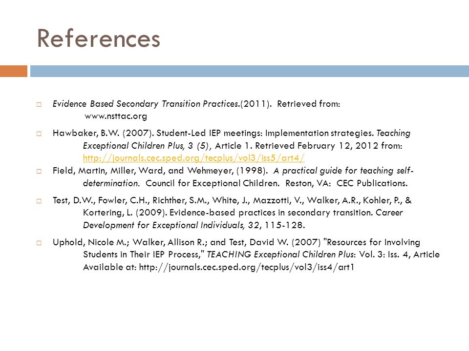 References Evidence Based Secondary Transition Practices.(2011). Retrieved from: www.nsttac.org.