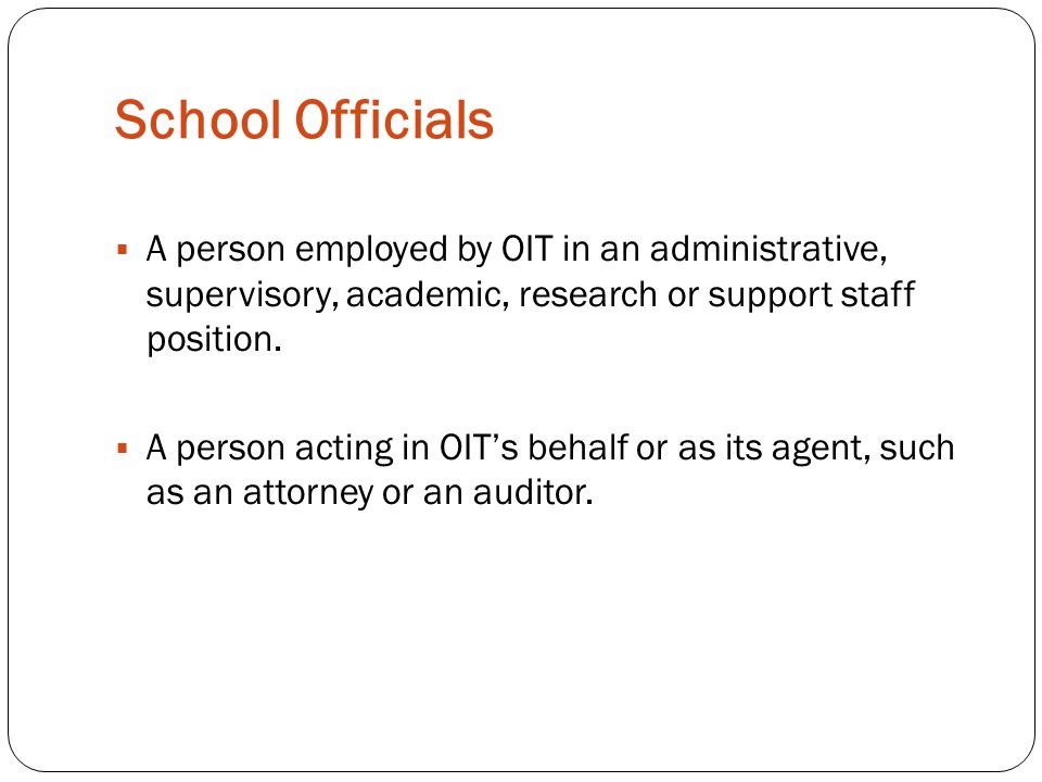School Officials A person employed by OIT in an administrative, supervisory, academic, research or support staff position.