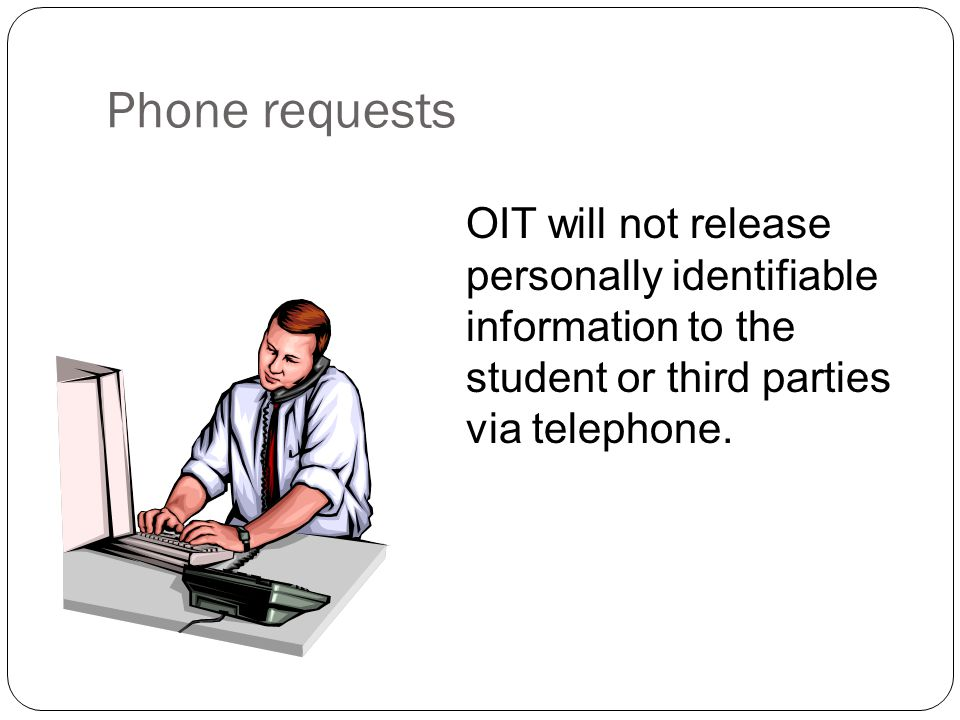Phone requests OIT will not release personally identifiable information to the student or third parties via telephone.