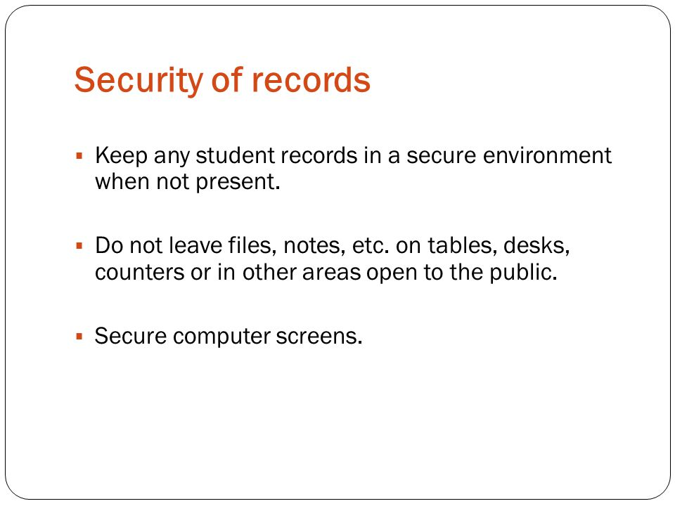 Security of records Keep any student records in a secure environment when not present.