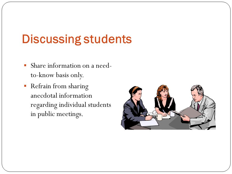 Discussing students Share information on a need- to-know basis only.