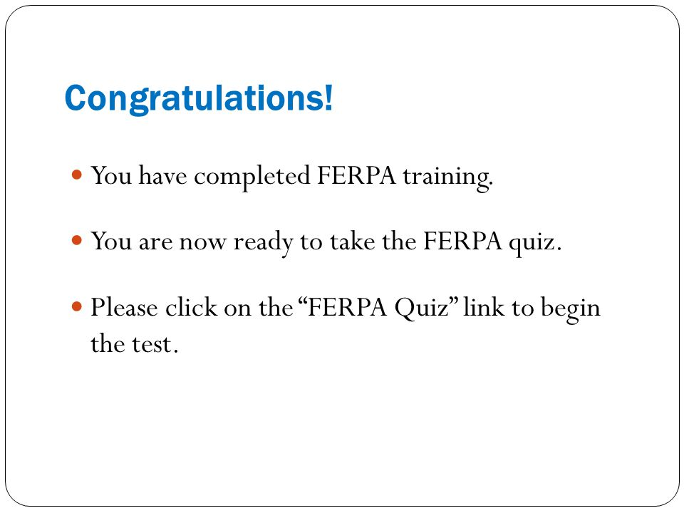 Congratulations! You have completed FERPA training.