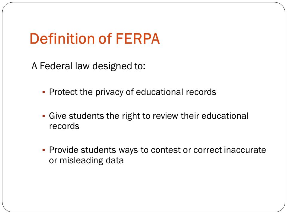 Definition of FERPA A Federal law designed to: