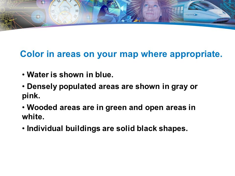 Color in areas on your map where appropriate.