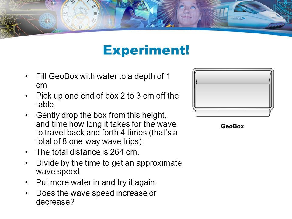 Experiment! Fill GeoBox with water to a depth of 1 cm