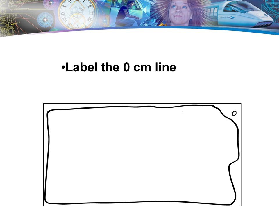 Label the 0 cm line
