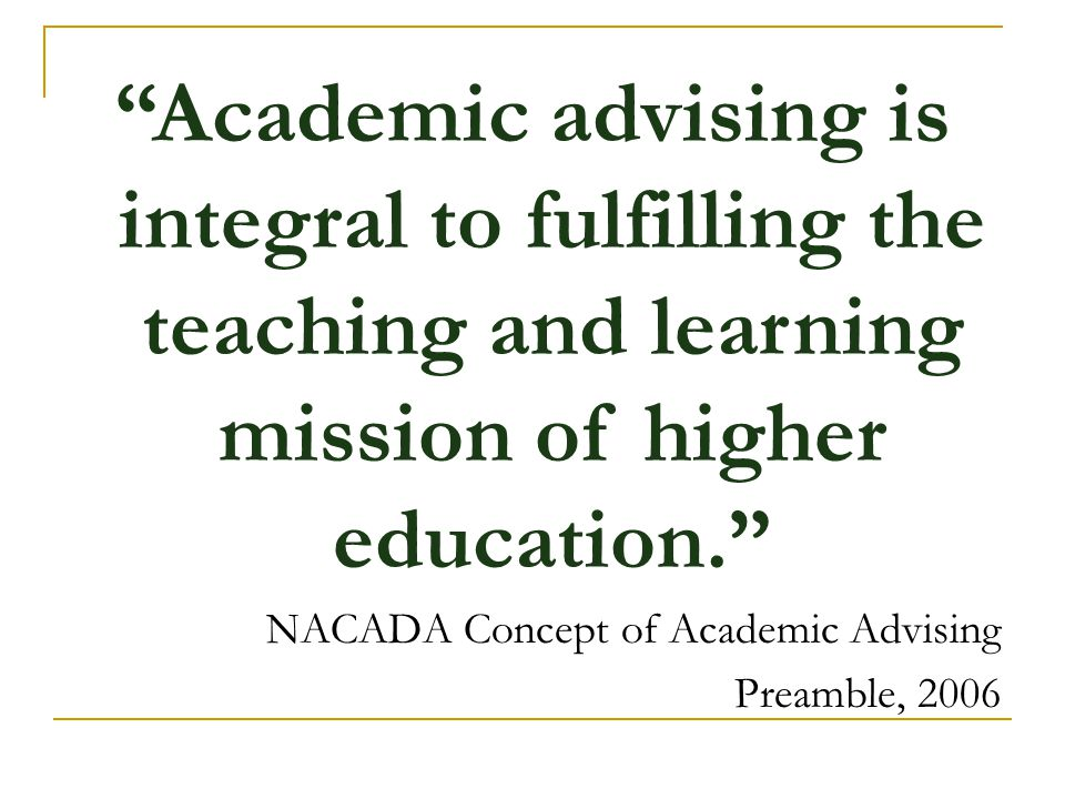 Academic advising is integral to fulfilling the teaching and learning mission of higher education.