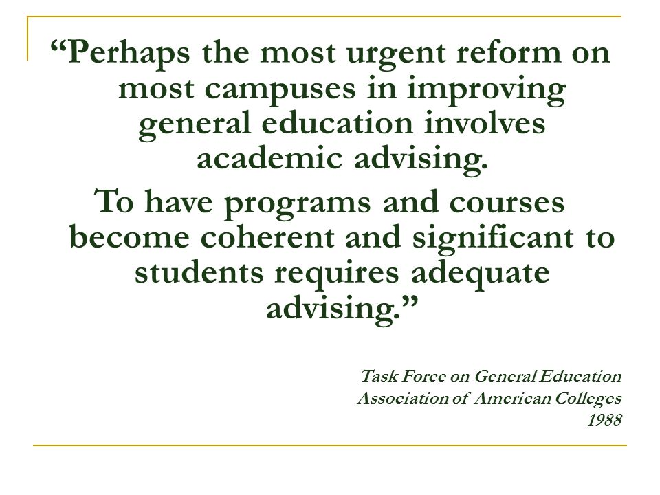 Perhaps the most urgent reform on most campuses in improving general education involves academic advising.