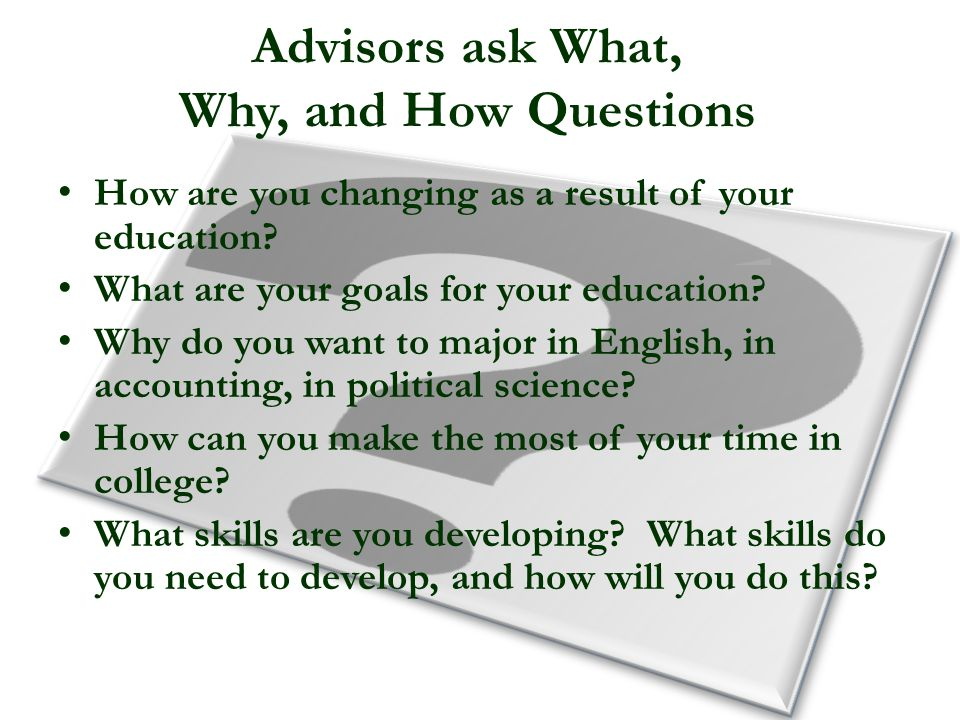 Advisors ask What, Why, and How Questions