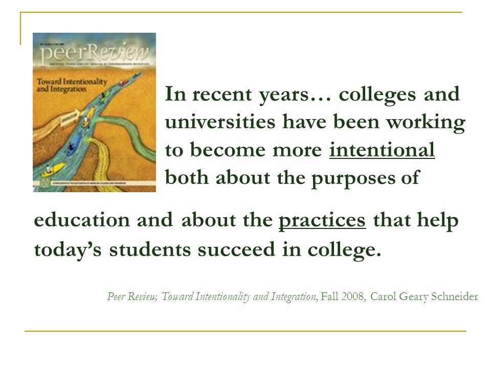 In recent years… colleges and universities have been working to become more intentional both about the purposes of