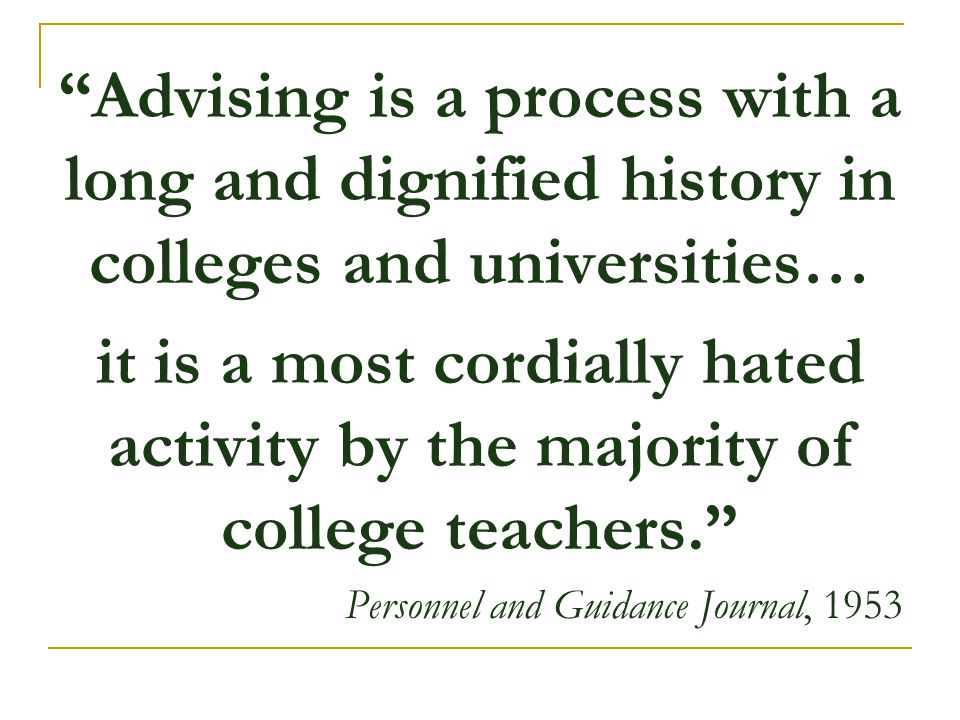 Advising is a process with a long and dignified history in colleges and universities…