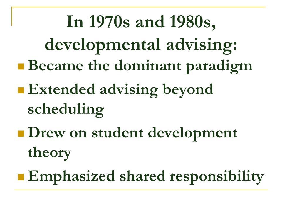 In 1970s and 1980s, developmental advising: