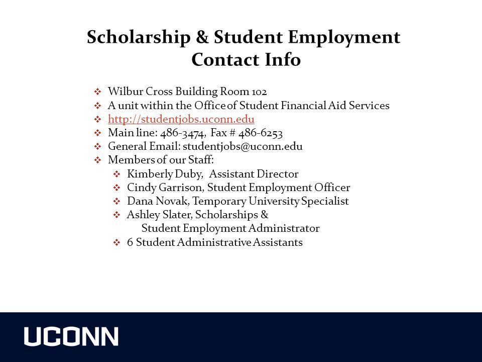 Scholarship & Student Employment Contact Info Wilbur Cross Building Room 102. A unit within the Office of Student Financial Aid Services.