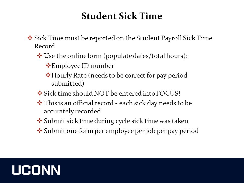 Student Sick Time Sick Time must be reported on the Student Payroll Sick Time Record. Use the online form (populate dates/total hours):