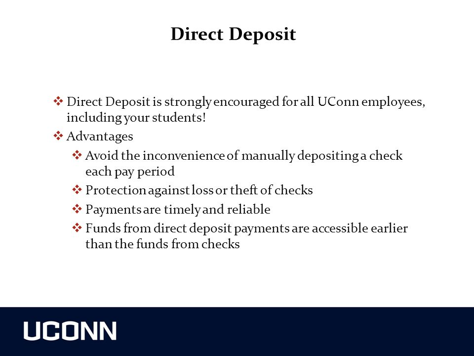 Direct Deposit Direct Deposit is strongly encouraged for all UConn employees, including your students!